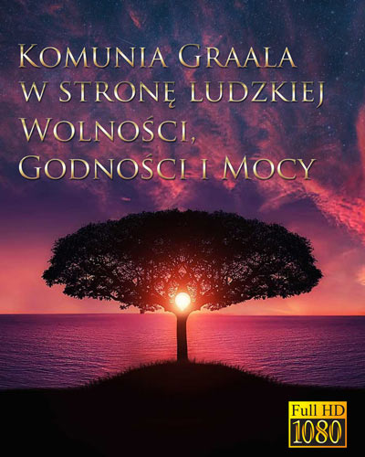 Komunia Graala - w stronę ludzkiej Wolności, Godności i Mocy