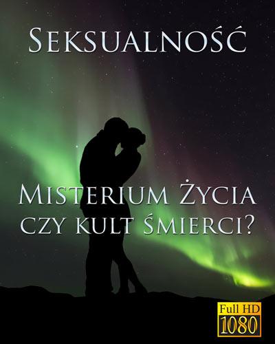 Seksualność - Misterium Życia czy kult śmierci?